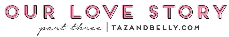 Love Story: Part Three | tazandbelly.com