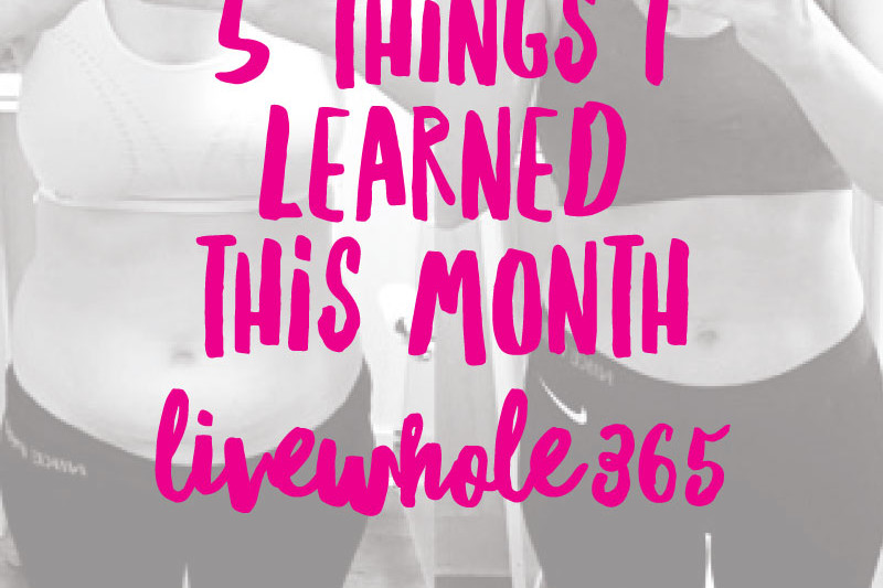 5 Things I Learned This Month on LiveWhole365 | tazandbelly.com