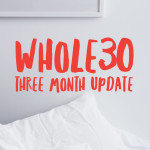Whole30 Three Month Update