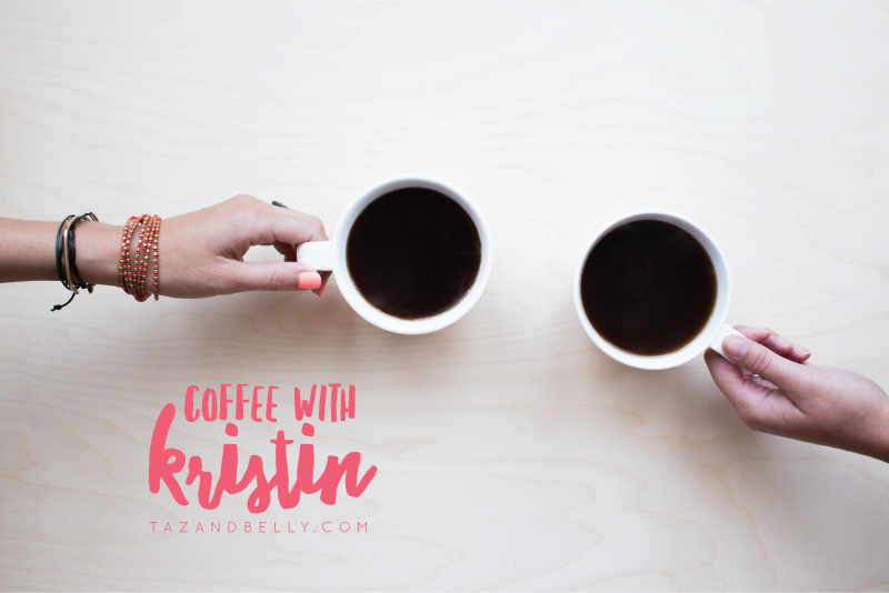 Coffee with Kristin | tazandbelly.com